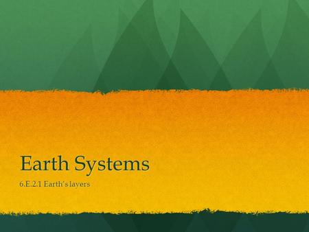 Earth Systems 6.E.2.1 Earth's layers. Layers of the Earth The earth is composed of 4 main layers: The earth is composed of 4 main layers:composed 1.The.