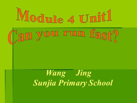 Wang Jing Sunjia Primary School. can winner jump far see Can you run fast? Yes, I can. Can you jump far? No, I can't.
