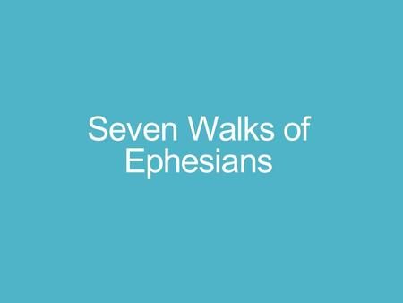 "Seven Walks of Ephesians. The Walk Outside of Christ I. ""You once walked according to the course of this world"" (Eph. 2:1- 3). Romans 3:10-12 Romans 3:21-24."