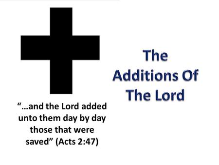 """…and the Lord added unto them day by day those that were saved"" (Acts 2:47)"