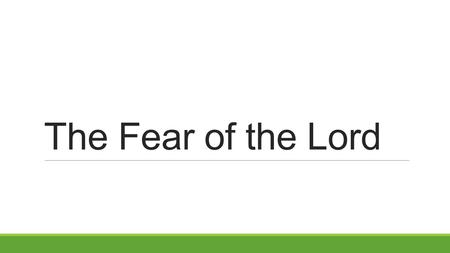 The Fear of the Lord. Acts 9:31 Then the churches throughout all Judea, Galilee, and Samaria had peace and were edified. And walking in the fear of the.
