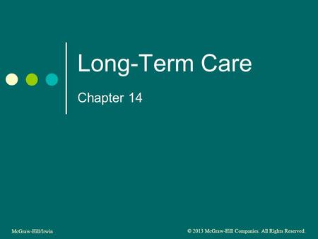 Long-Term Care Chapter 14 McGraw-Hill/Irwin © 2013 McGraw-Hill Companies. All Rights Reserved.