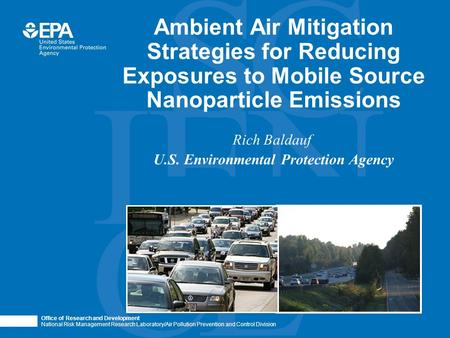 Office of Research and Development National Risk Management Research Laboratory/Air Pollution Prevention and Control Division Rich Baldauf U.S. Environmental.