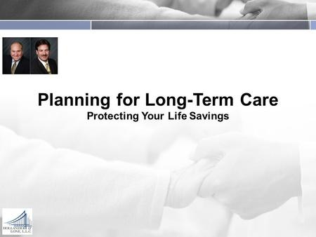 Planning for Long-Term Care Protecting Your Life Savings.
