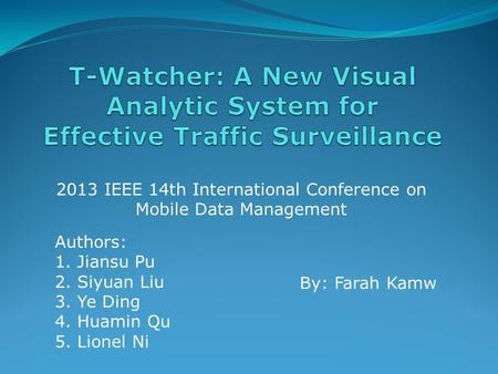 2013 IEEE 14th International Conference on Mobile Data Management Authors: 1. Jiansu Pu 2. Siyuan Liu 3. Ye Ding 4. Huamin Qu 5. Lionel Ni By: Farah Kamw.