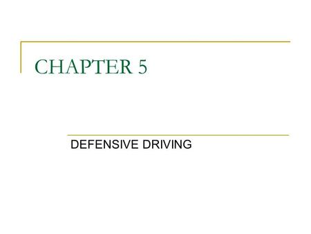CHAPTER 5 DEFENSIVE DRIVING. I. Preventing Accidents A. Most accidents are caused by driver error. B. Standard Accident Prevention Formula: 1. Be Alert.