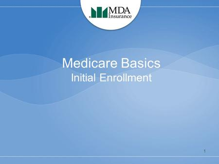 Medicare Basics Initial Enrollment 1. What is Medicare? Health insurance for people –65 and older, actively working or retired –Under 65 with certain.