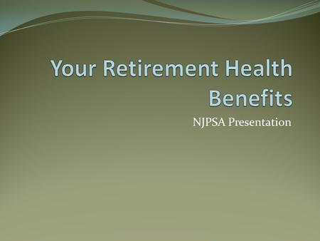NJPSA Presentation. Retirement Health Benefits Webinar Eligibility Enrollment Coverage Medicare Payment of Coverage Costs.