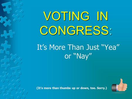 "VOTING IN CONGRESS: It's More Than Just ""Yea"" or ""Nay"" (It's more than thumbs up or down, too. Sorry.)"
