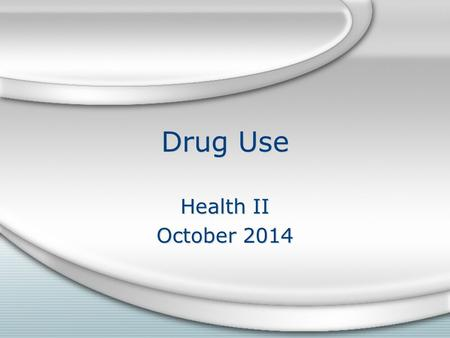 Drug Use Health II October 2014 Health II October 2014.
