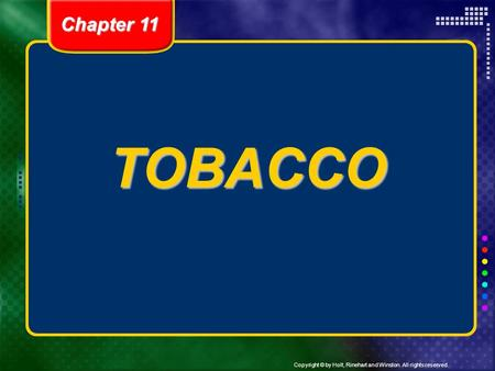Copyright © by Holt, Rinehart and Winston. All rights reserved. TOBACCO Chapter 11.