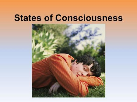 States of Consciousness. Consciousness = an awareness of ourselves and our environment.