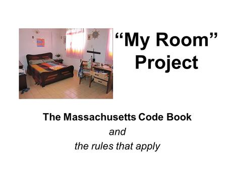 """My Room"" Project The Massachusetts Code Book and the rules that apply."