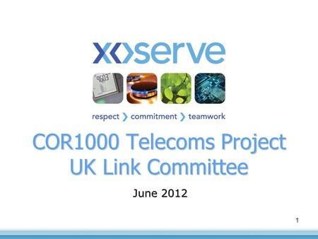 1 June 2012 COR1000 Telecoms Project UK Link Committee.