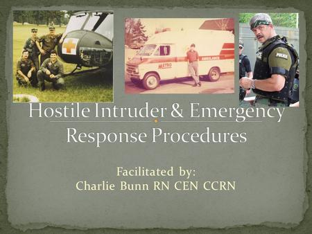 Facilitated by: Charlie Bunn RN CEN CCRN. A History Lesson. Law Enforcement procedural change after the Columbine tragedy. List measures that can be employed.