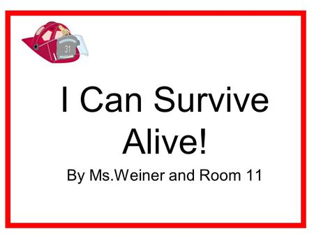 I Can Survive Alive! By Ms.Weiner and Room 11. We get ready to board the bus. We know the field trip rules. We are excited!
