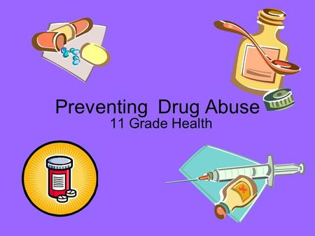 Preventing Drug Abuse 11 Grade Health. Legal and Illegal Drugs Facts About Drug Use Medicine- legal drugs that help the body fight injury, illness, or.