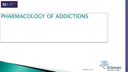 September 2015 PHARMACOLOGY OF ADDICTIONS.  Understanding the pharmacological basis of medications used to manage dependence  Understanding how pharmacological.