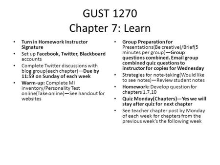 GUST 1270 Chapter 7: Learn Turn in Homework Instructor Signature Set up Facebook, Twitter, Blackboard accounts Complete Twitter discussions with blog group(each.