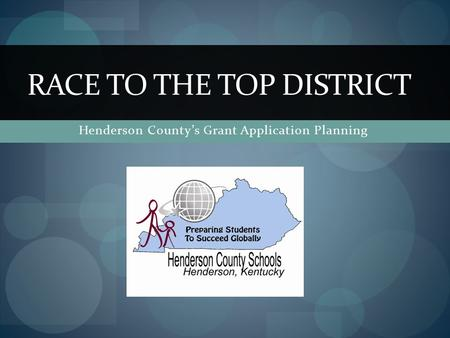 Henderson County's Grant Application Planning RACE TO THE TOP DISTRICT.