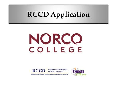 RCCD Application. Gather Information Gather the following information before you begin the application process: Full Name Permanent Address Date of Birth.