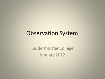 Observation System Kidderminster College January 2012.