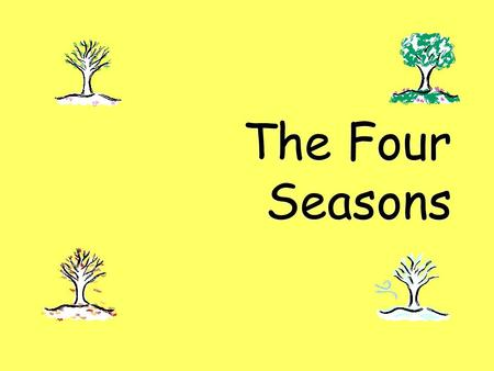 The Four Seasons. Spring  The sun shines more and the days begin to get warmer.  Spring is a time when baby animals are born.  Spring is a time when.
