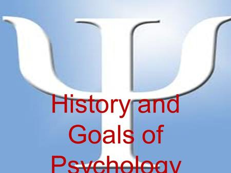History and Goals of Psychology. Psychology is... the scientific study of behavior. – Science = evidence obtained through controlled procedures – Behavior.