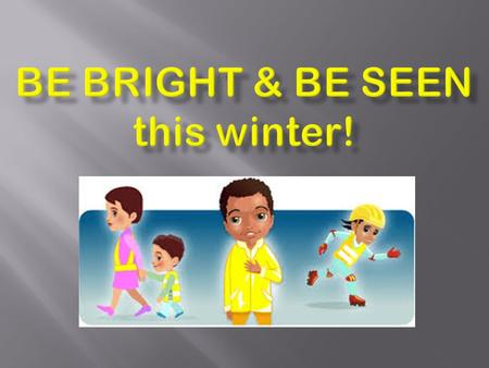 1.Wear brightly coloured or fluorescent clothes. They show up well in daylight and at dusk.
