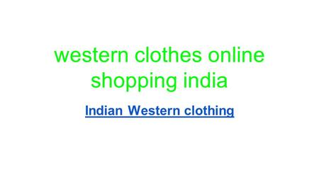 Western clothes online shopping india Indian Western clothing.