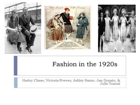 Fashion in the 1920s Harley Chase, Victoria Powers, Ashley Sarno, Jan Donato, & Julie Tonuzi.