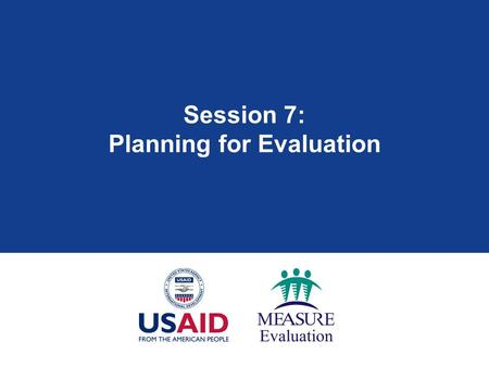 Session 7: Planning for Evaluation. Session Overview Key definitions:  monitoring  evaluation Process monitoring and process evaluation Outcome monitoring.