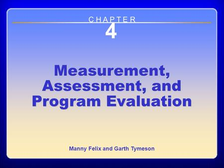 Chapter 4 Measurement, Assessment, and Program Evaluation 4 Measurement, Assessment, and Program Evaluation Manny Felix and Garth Tymeson C H A P T E R.