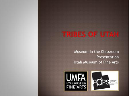 Museum in the Classroom Presentation Utah Museum of Fine Arts.