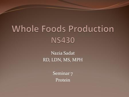Nazia Sadat RD, LDN, MS, MPH Seminar 7 Protein. Today We will be talking about Protein What are proteins? Components of protein Protein in its quality.