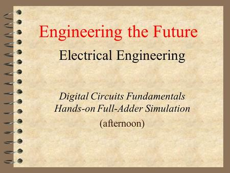 Electrical Engineering Engineering the Future Digital Circuits Fundamentals Hands-on Full-Adder Simulation (afternoon)