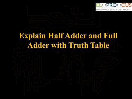 Explain Half Adder and Full Adder with Truth Table.
