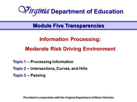 Information Processing: Moderate Risk Driving Environment Topic 1 -- Processing Information Topic 2 -- Intersections, Curves, and Hills Topic 3 -- Passing.