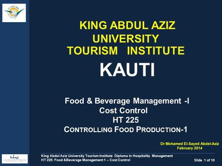 Food & Beverage Management -I Cost Control HT 225 C ONTROLLING F OOD P RODUCTION -1 Slide 1 of 10 King Abdul Aziz University Tourism Institute Diploma.