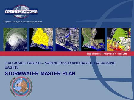 Experience ∙ Innovation · Results CALCASIEU PARISH – SABINE RIVER AND BAYOU LACASSINE BASINS STORMWATER MASTER PLAN Engineers ∙ Surveyors · Environmental.