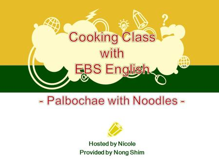 Hosted by Nicole Provided by Nong Shim. Pal - bo - chae 팔八 보寶 채菜 : A Chinese dish made with 8 treasured ingredients Palbochae (Pan Broiled Seafood & Vegetables.