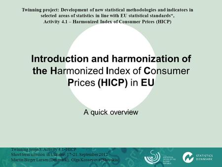 Introduction and harmonization of the Harmonized Index of Consumer Prices (HICP) in EU A quick overview Twinning project: Activity 4.1- HICP Short term.