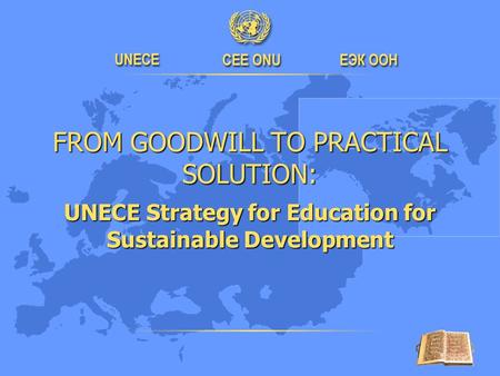 FROM GOODWILL TO PRACTICAL SOLUTION: UNECE Strategy for Education for Sustainable Development.