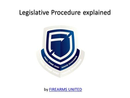 Legislative Procedure explained by FIREARMS UNITEDFIREARMS UNITED.