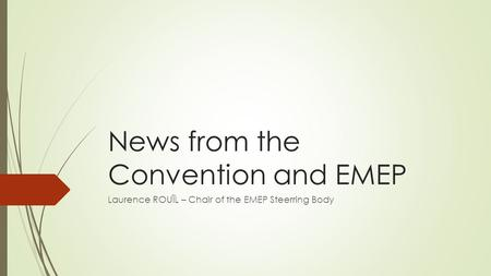 News from the Convention and EMEP Laurence ROUÏL – Chair of the EMEP Steerring Body.