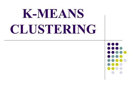 K-MEANS CLUSTERING. INTRODUCTION- What is clustering? Clustering is the classification of objects into different groups, or more precisely, the partitioning.
