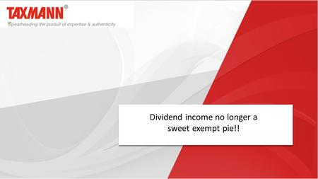 Dividend income no longer a sweet exempt pie!!. 2 Finance Act, 1997 bought about a radical change in the system of taxing distribution of dividends by.