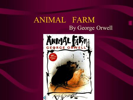 ANIMAL FARM By George Orwell George Orwell Born Eric Arthur Blair in Motihari, India in 1903 Died in London in 1950 Other works: 1984, Burmese Days.