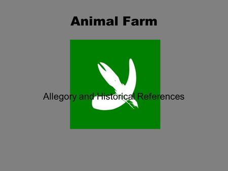 "Animal Farm Allegory and Historical References. What is an Allegory? From the Greek word ""Allegorein"" which means to speak as if to imply something else."