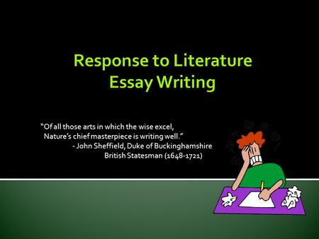of all those arts in which the wise excel natures chief masterpiece is writing - Response To Literature Essay Format